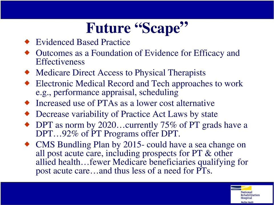 , performance appraisal, scheduling Increased use of PTAs as a lower cost alternative Decrease variability of Practice Act Laws by state DPT as norm by 2020