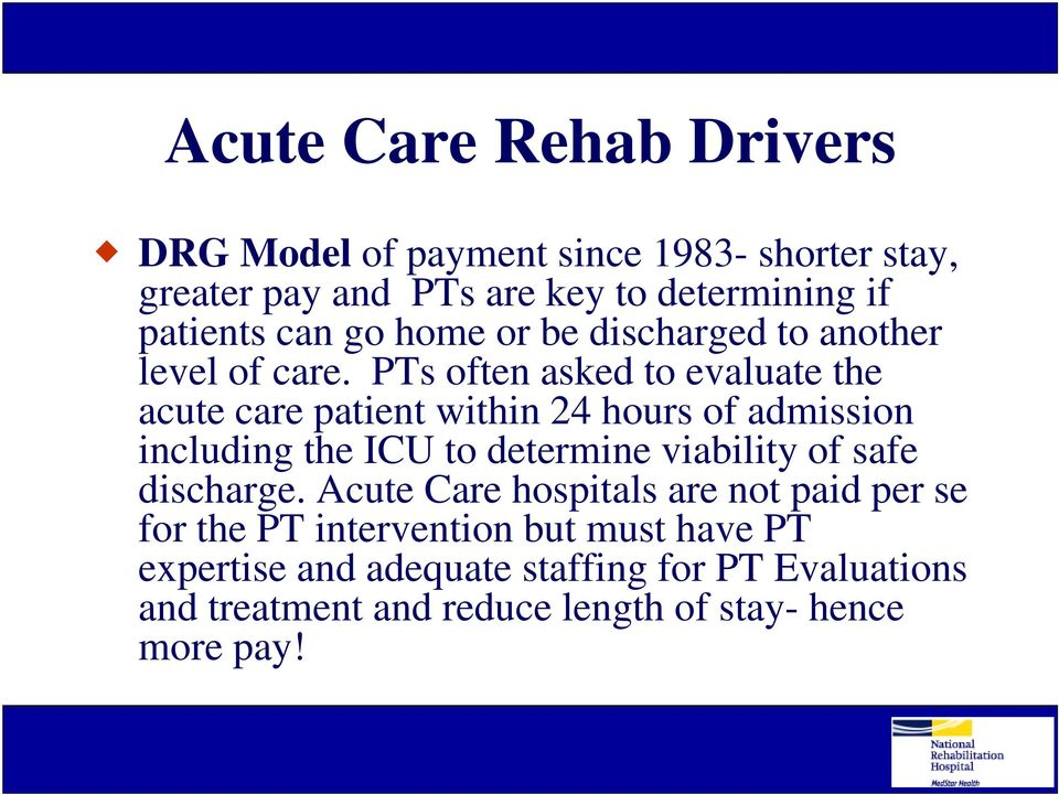 PTs often asked to evaluate the acute care patient within 24 hours of admission including the ICU to determine viability of