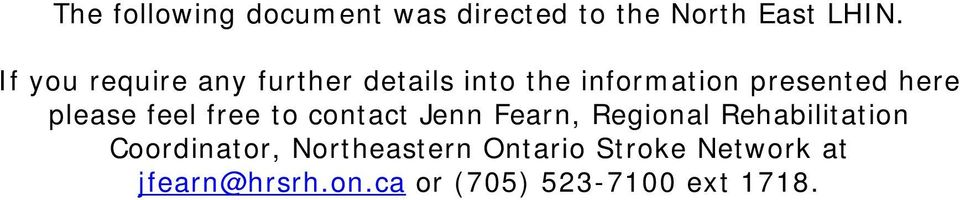please feel free to contact Jenn Fearn, Regional Rehabilitation
