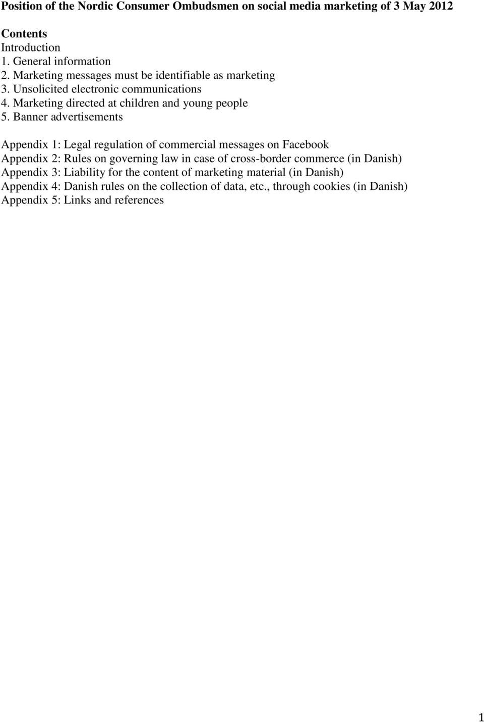 Banner advertisements Appendix 1: Legal regulation of commercial messages on Facebook Appendix 2: Rules on governing law in case of cross-border commerce (in