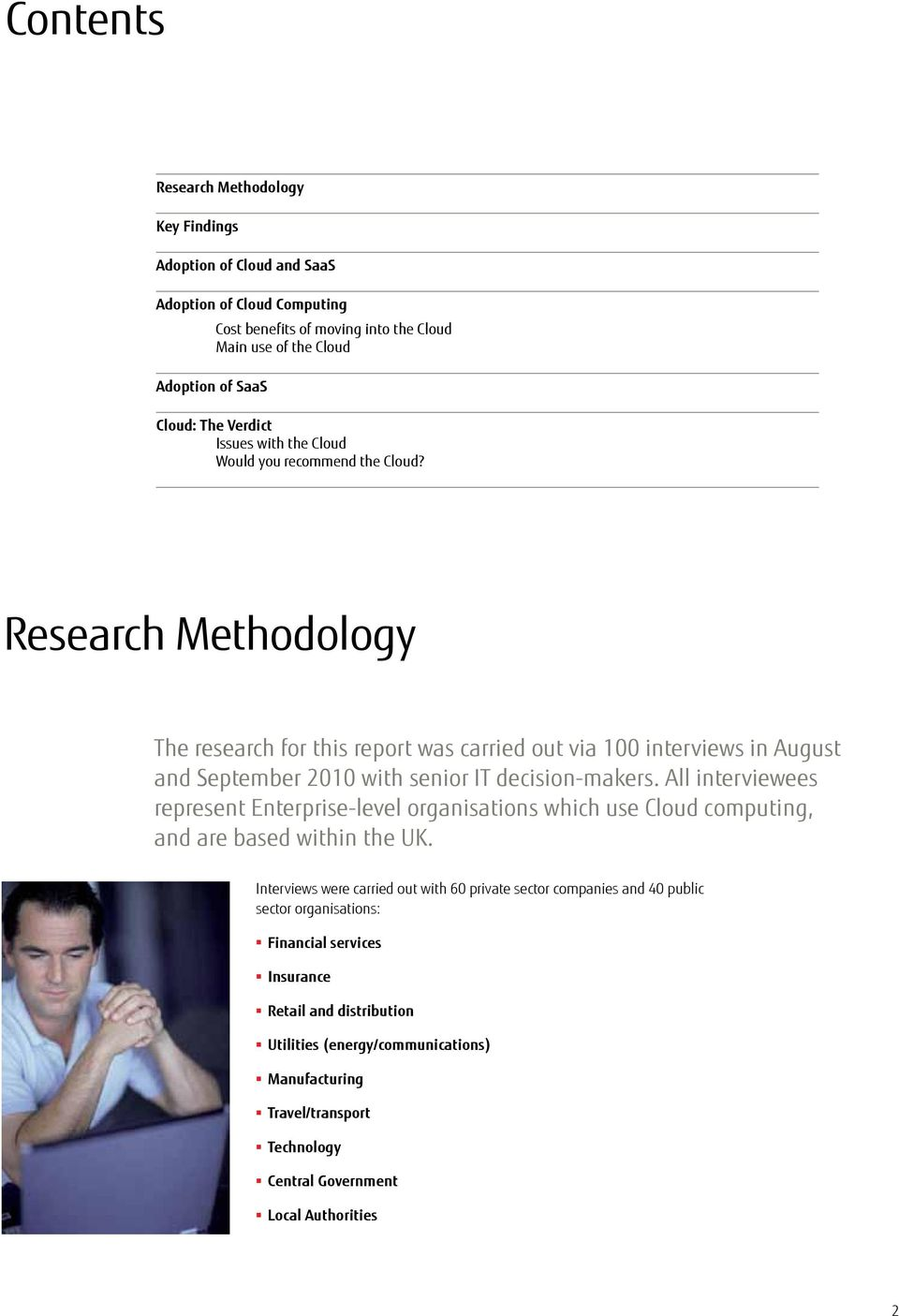 Research Methodology The research for this report was carried out via 100 interviews in August and September 2010 with senior IT decision-makers.