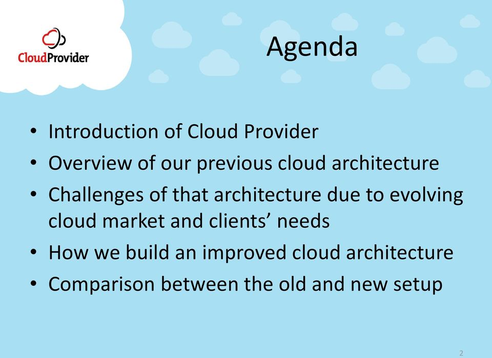 due to evolving cloud market and clients needs How we build