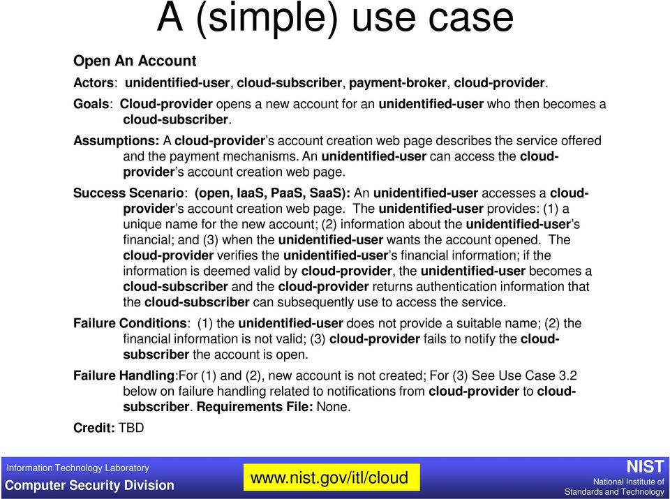 Assumptions: A cloud-provider s account creation web page describes the service offered and the payment mechanisms. An unidentified-user can access the cloudprovider s account creation web page.
