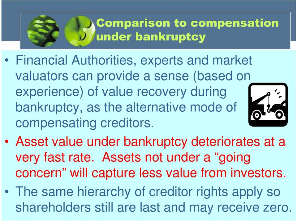 Asset value under bankruptcy deteriorates at a very fast rate.
