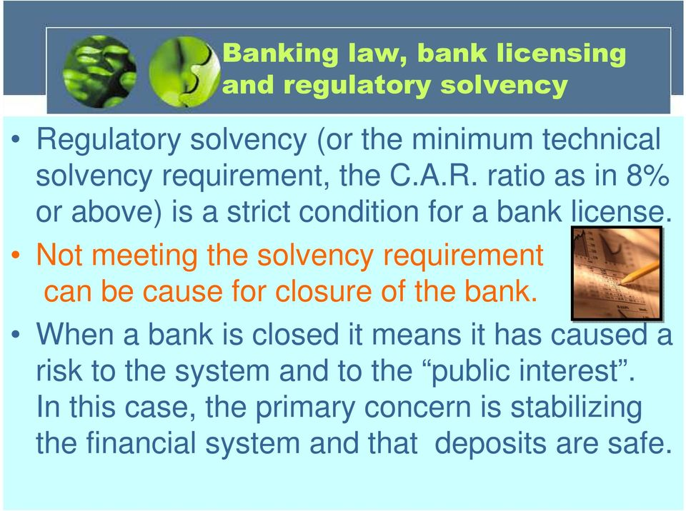 Not meeting the solvency requirement can be cause for closure of the bank.