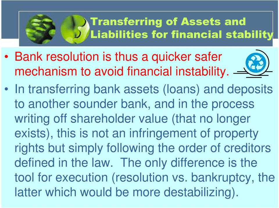 In transferring bank assets (loans) and deposits to another sounder bank, and in the process writing off shareholder value (that