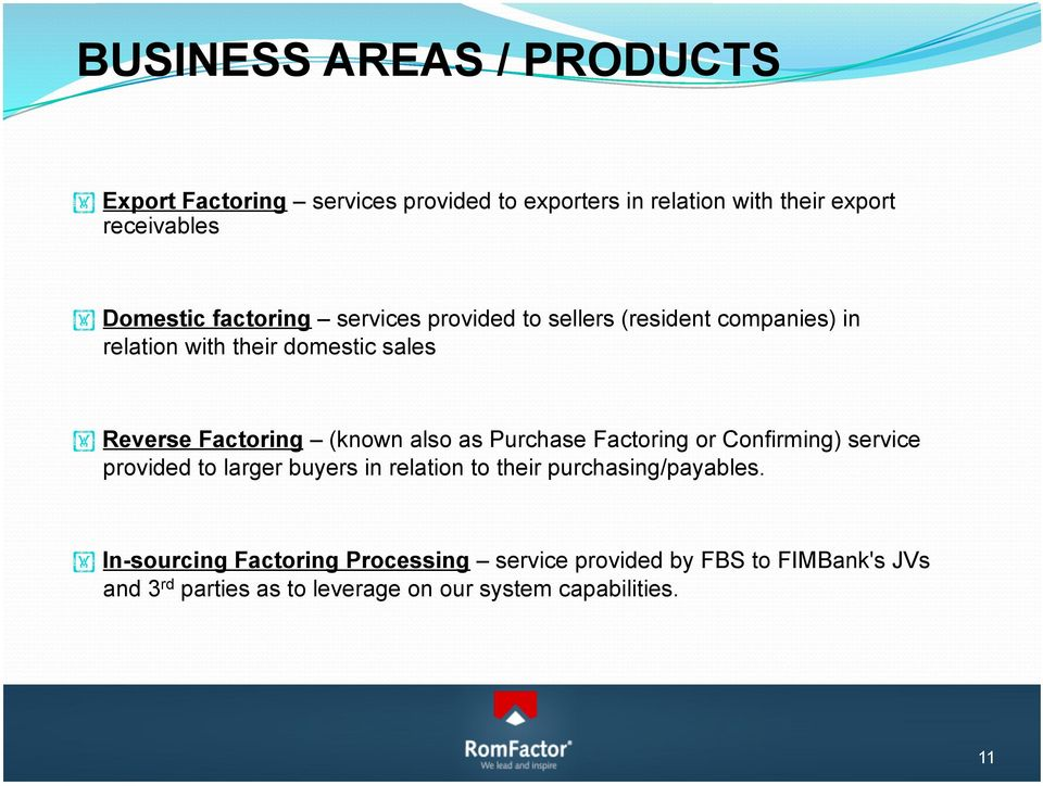 also as Purchase Factoring or Confirming) service provided to larger buyers in relation to their purchasing/payables.