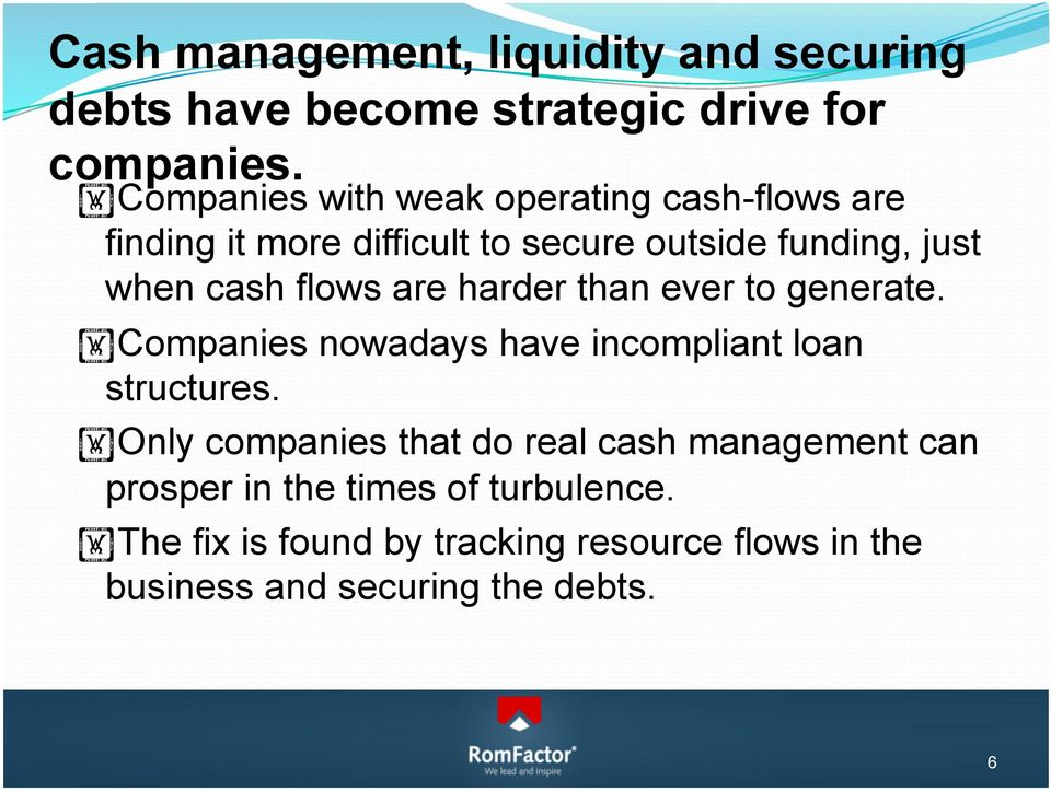 flows are harder than ever to generate. Companies nowadays have incompliant loan structures.