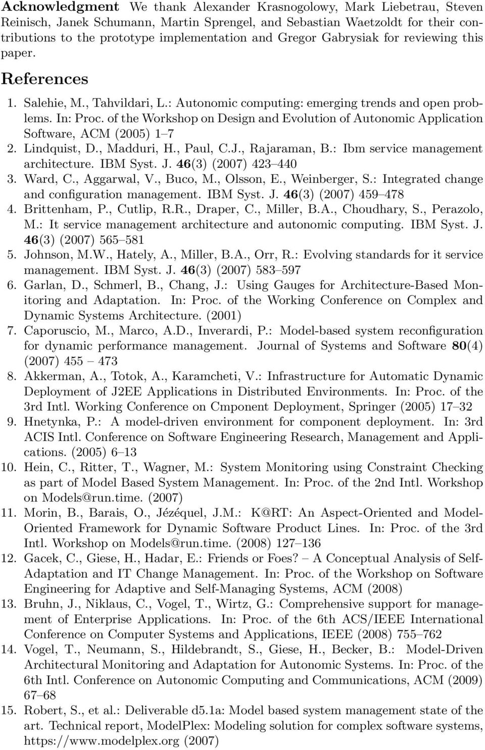 of the Workshop on Design and Evolution of Autonomic Application Software, ACM (2005) 1 7 2. Lindquist, D., Madduri, H., Paul, C.J., Rajaraman, B.: Ibm service management architecture. IBM Syst. J.