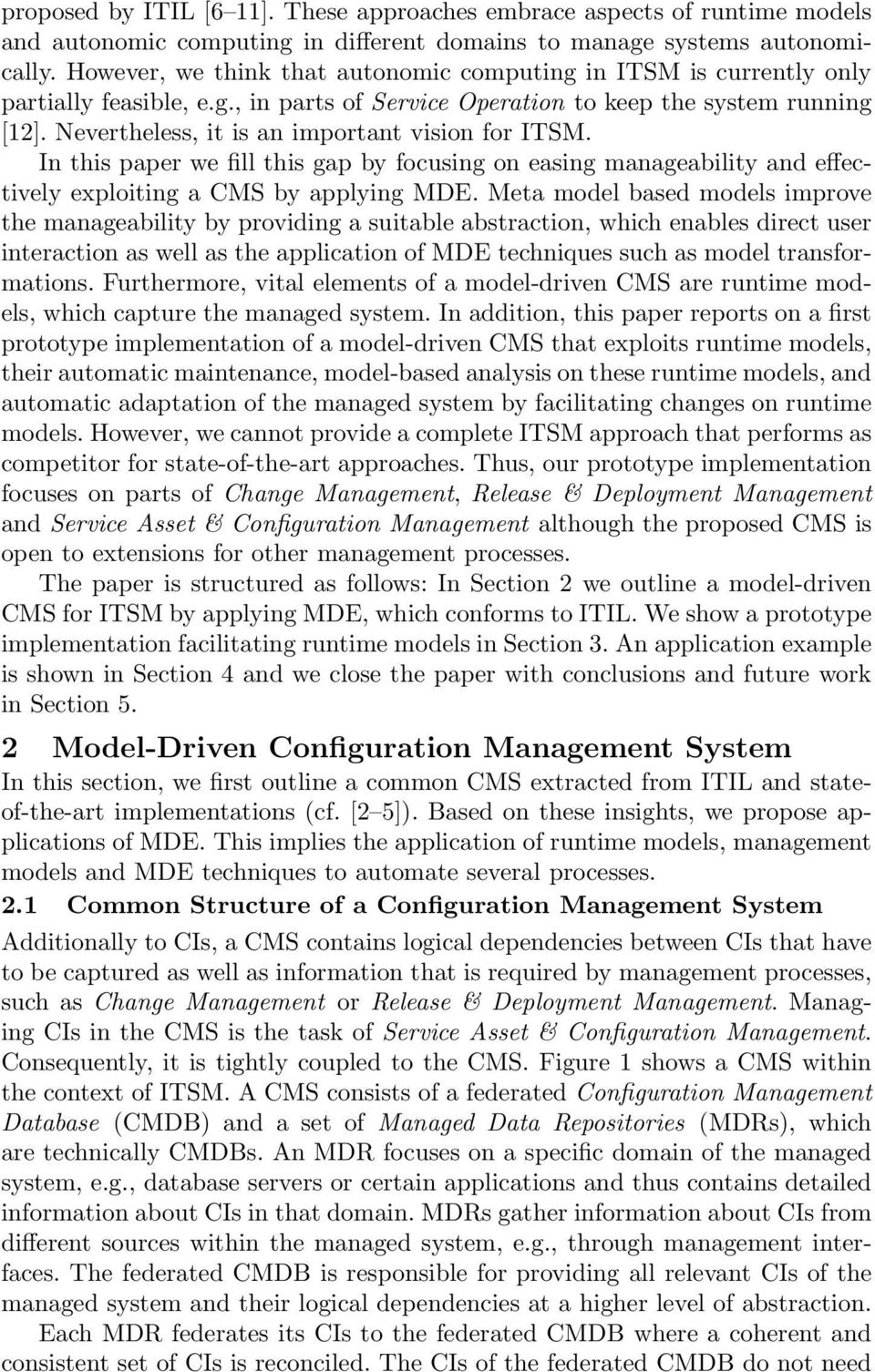 Nevertheless, it is an important vision for ITSM. In this paper we fill this gap by focusing on easing manageability and effectively exploiting a CMS by applying MDE.