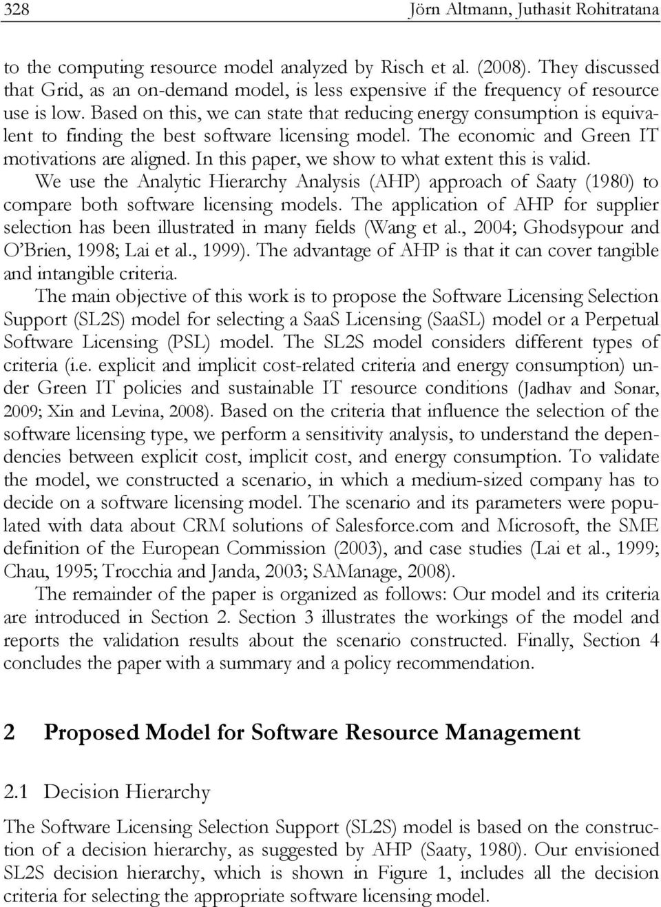 In this paper, we show to what extent this is valid. We use the Analytic Hierarchy Analysis (AHP) approach of Saaty (1980) to compare both software licensing models.