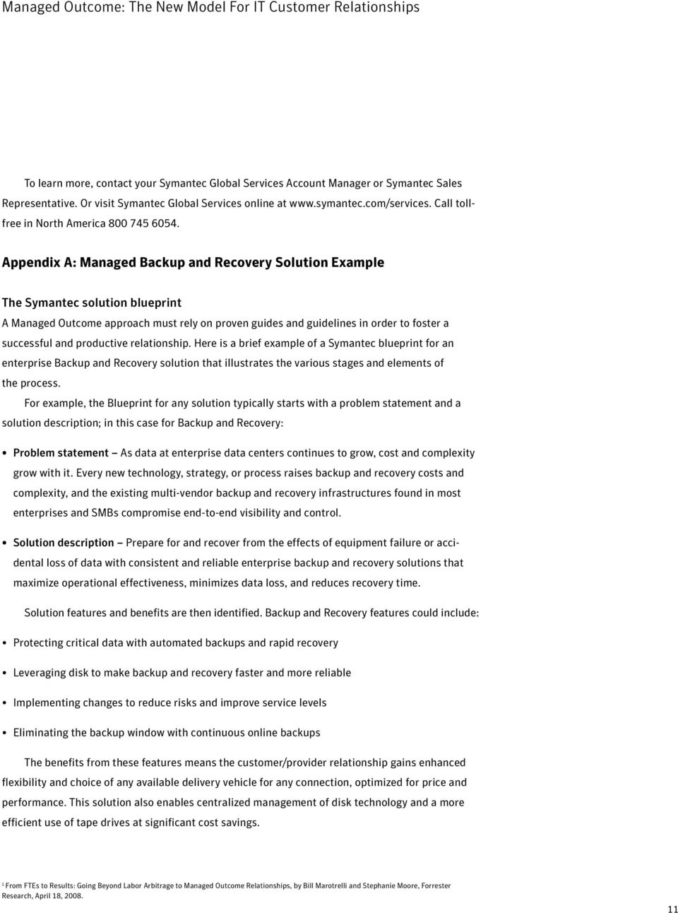 Appendix A: Managed Backup and Recovery Solution Example The Symantec solution blueprint A Managed Outcome approach must rely on proven guides and guidelines in order to foster a successful and