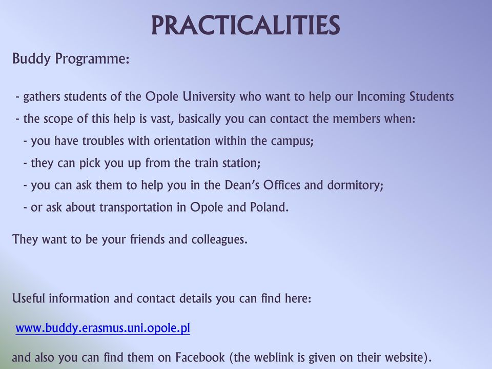 help you in the Dean s Offices and dormitory; - or ask about transportation in Opole and Poland. They want to be your friends and colleagues.