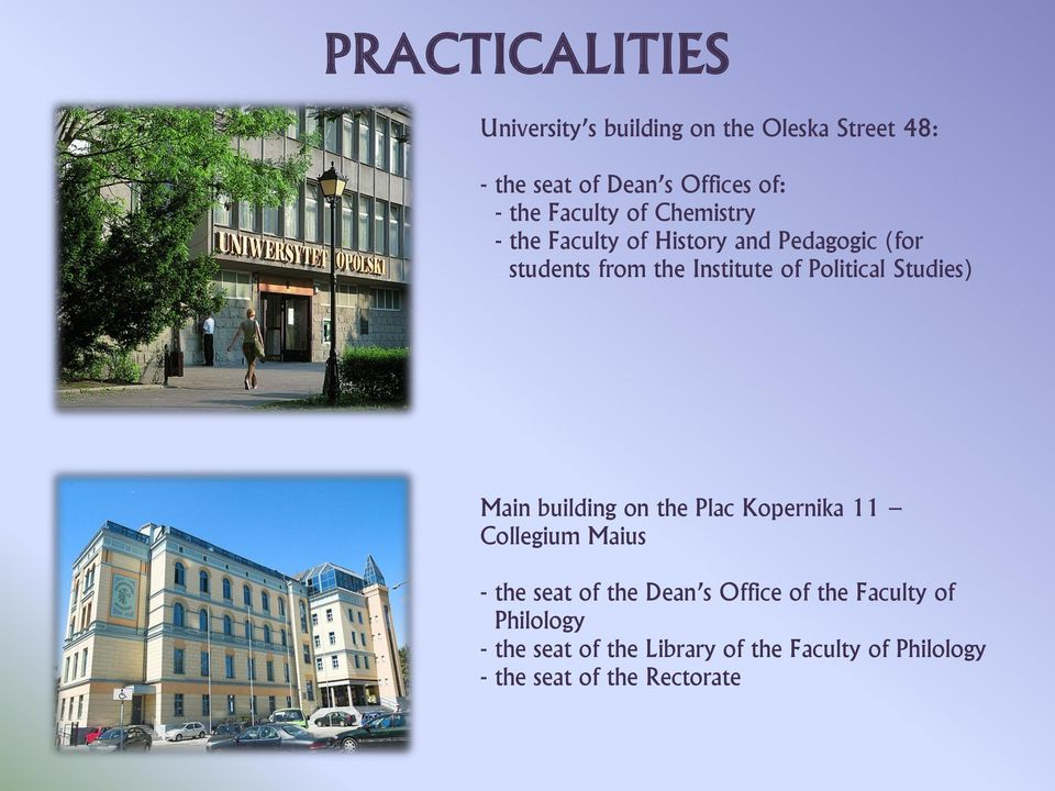 Studies) Main building on the Plac Kopernika 11 Collegium Maius - the seat of the Dean s Office of