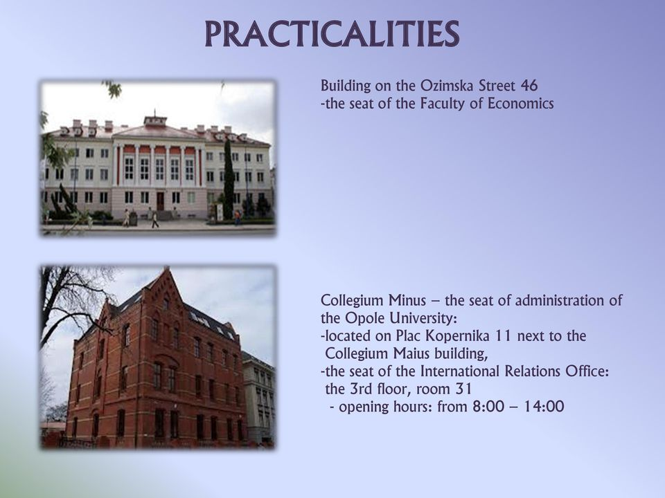 on Plac Kopernika 11 next to the Collegium Maius building, -the seat of the