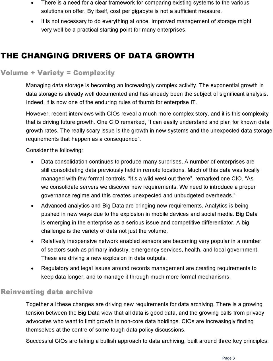 THE CHANGING DRIVERS OF DATA GROWTH Volume + Variety = Complexity Managing data storage is becoming an increasingly complex activity.