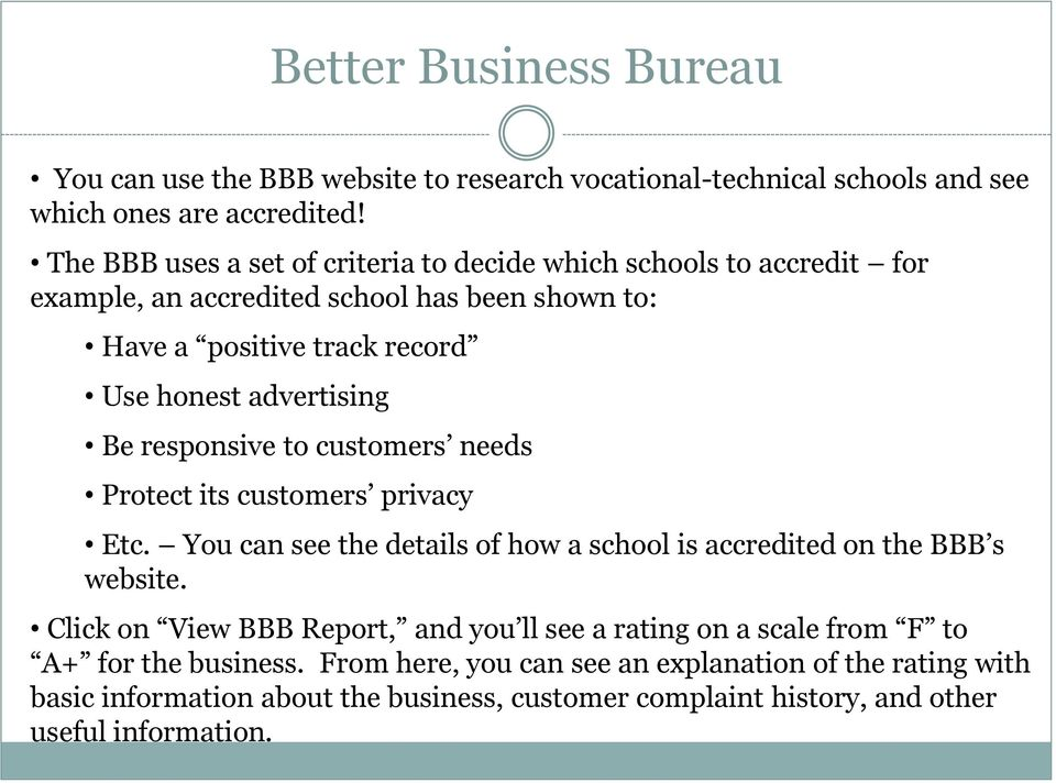 Be responsive to customers needs Protect its customers privacy Etc. You can see the details of how a school is accredited on the BBB s website.