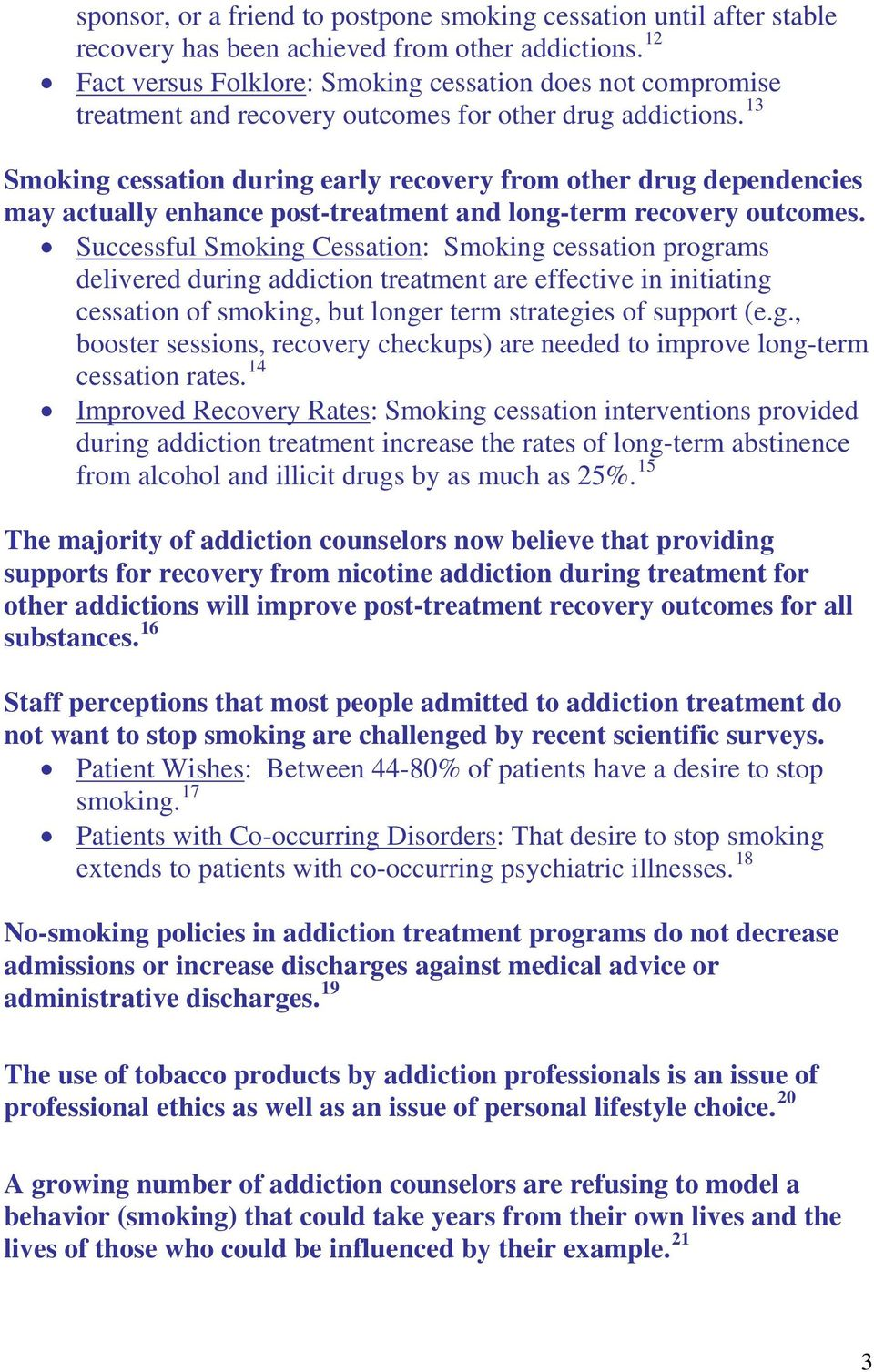 13 Smoking cessation during early recovery from other drug dependencies may actually enhance post-treatment and long-term recovery outcomes.