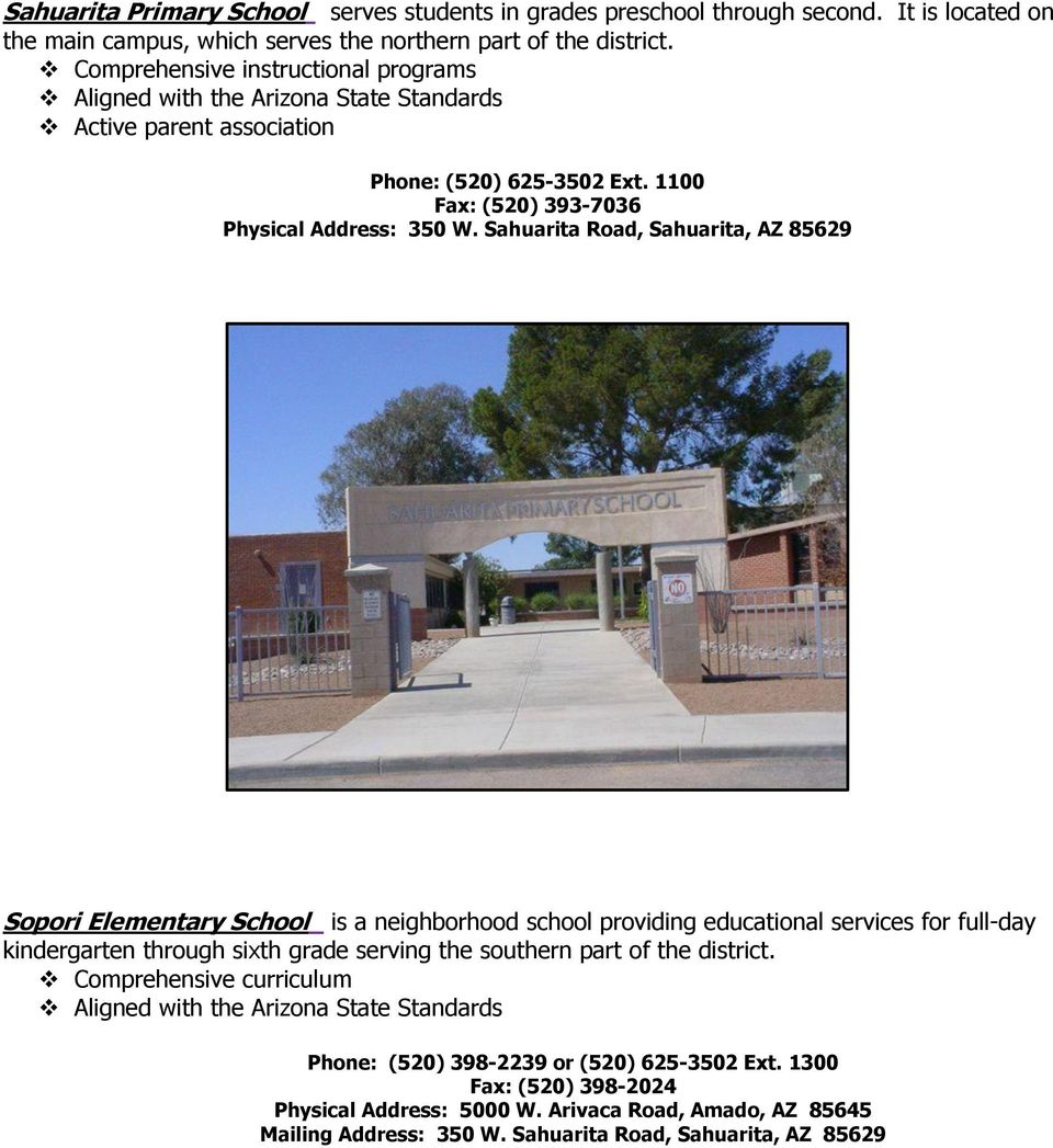 Sahuarita Road, Sahuarita, AZ 85629 Sopori Elementary School is a neighborhood school providing educational services for full-day kindergarten through sixth grade serving the