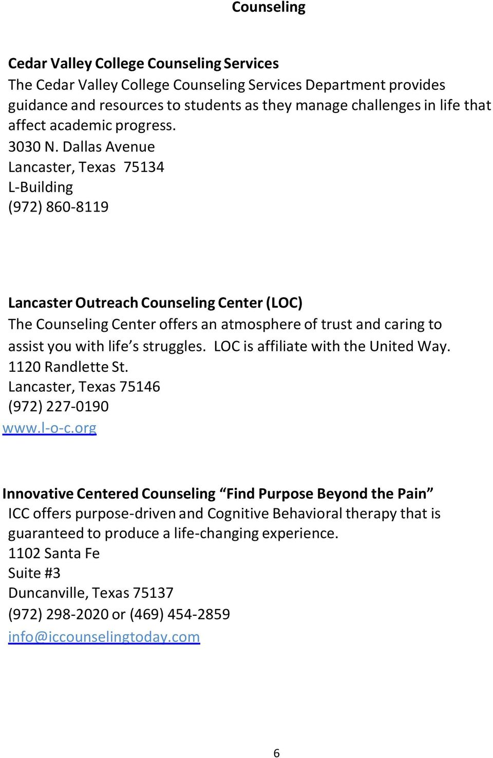 Dallas Avenue Lancaster, Texas 75134 L Building (972) 860 8119 Lancaster Outreach Counseling Center (LOC) The Counseling Center offers an atmosphere of trust and caring to assist you with life s