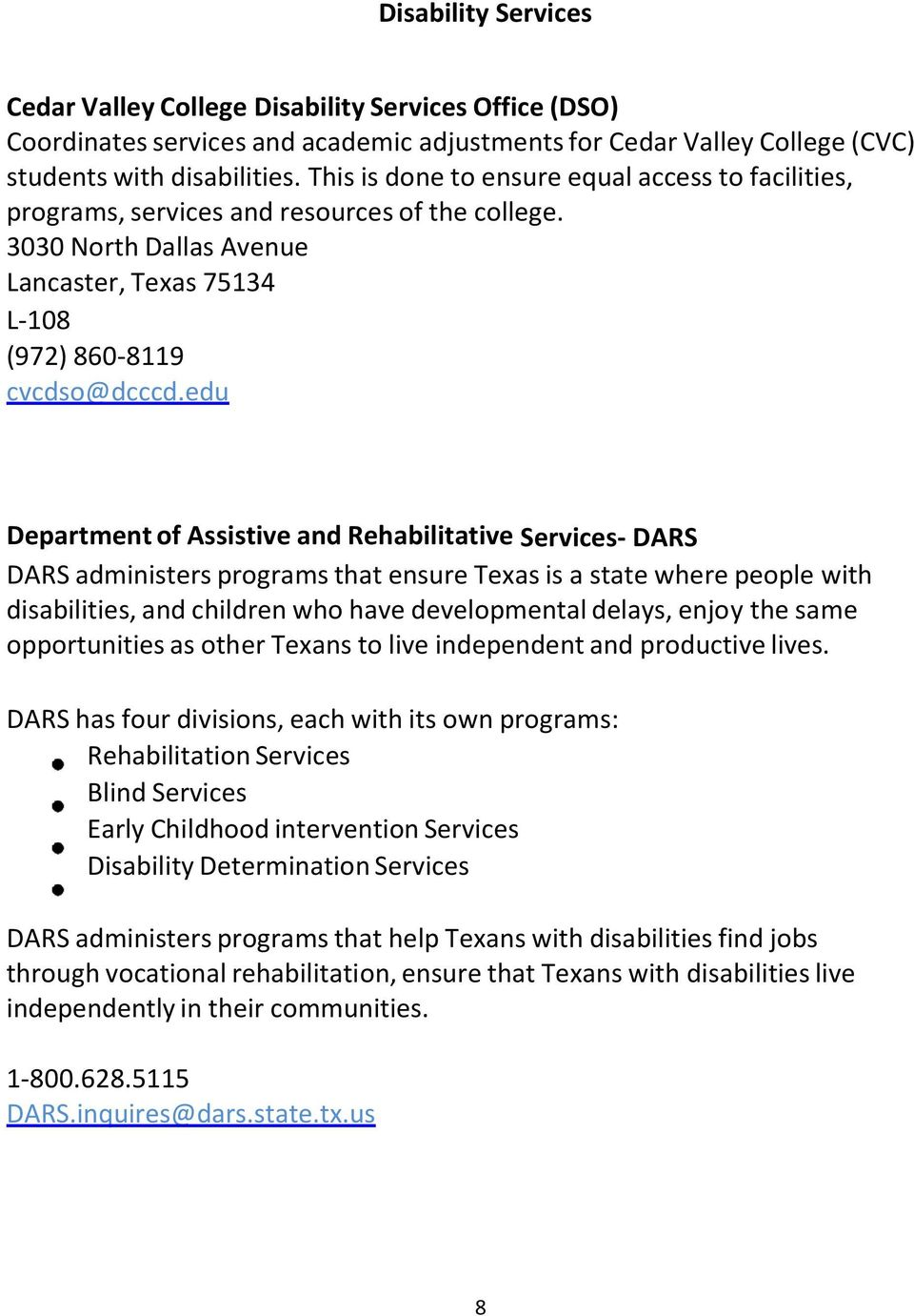 edu Department of Assistive and Rehabilitative Services DARS DARS administers programs that ensure Texas is a state where people with disabilities, and children who have developmental delays, enjoy