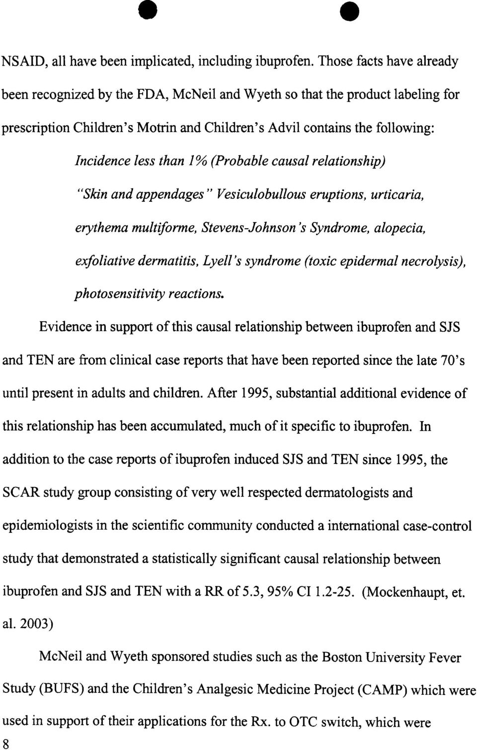 1% (Probable causal relationship) Skin and appendages Vesiculobullous eruptions, urticaria, erythema multiforme, Stevens-Johnson s Syndrome, alopecia, exfoliative dermatitis, Lyell s syndrome (toxic