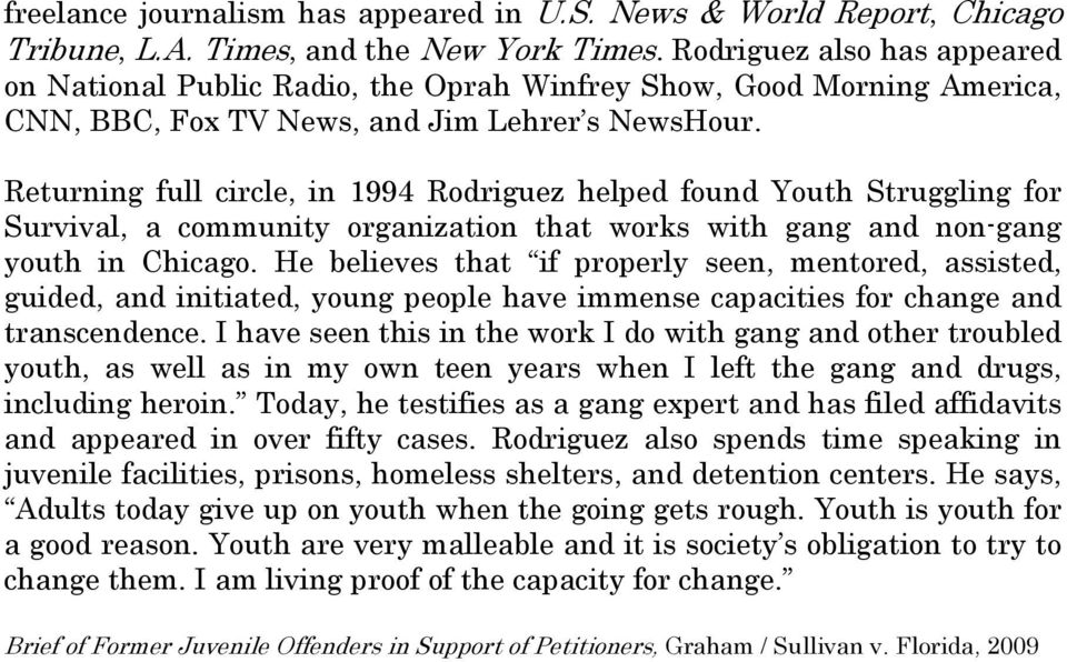 Returning full circle, in 1994 Rodriguez helped found Youth Struggling for Survival, a community organization that works with gang and non-gang youth in Chicago.