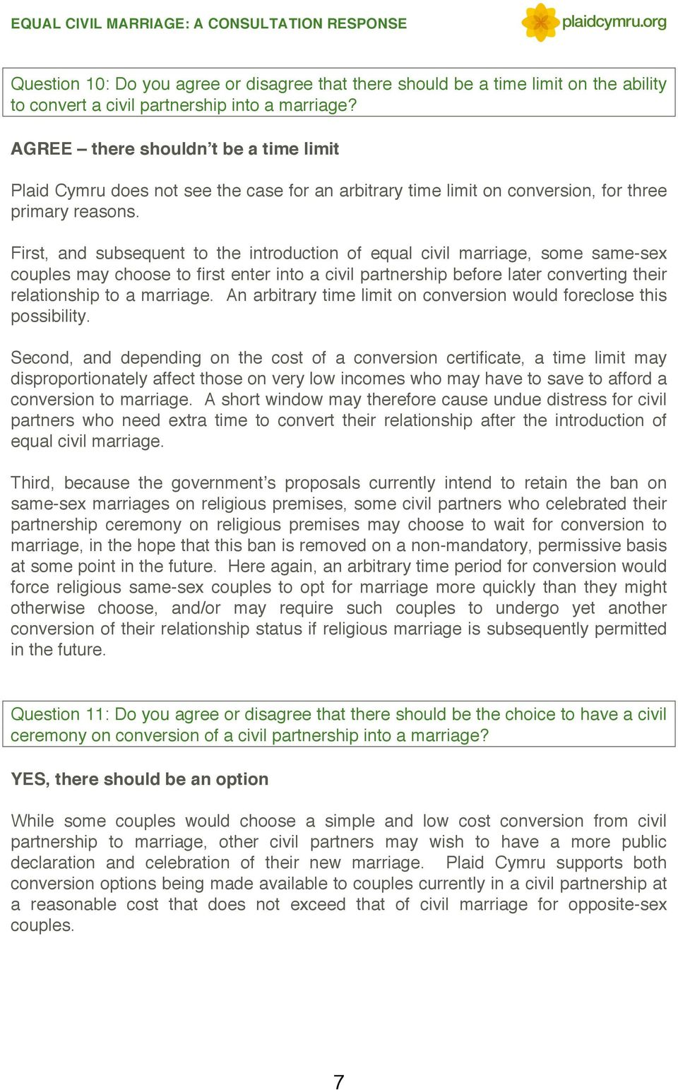 First, and subsequent to the introduction of equal civil marriage, some same-sex couples may choose to first enter into a civil partnership before later converting their relationship to a marriage.