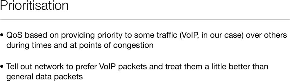 at points of congestion Tell out network to prefer VoIP