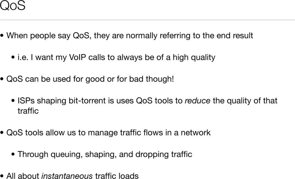 ISPs shaping bit-torrent is uses QoS tools to reduce the quality of that traffic QoS tools allow