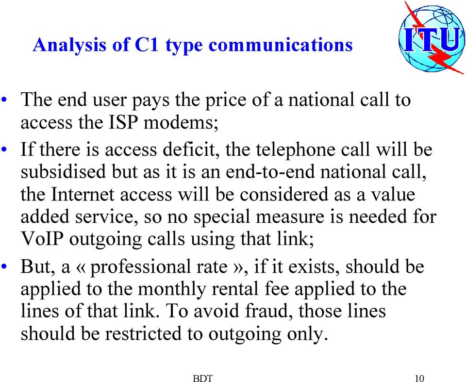 service, so no special measure is needed for VoIP outgoing calls using that link; But, a «professional rate», if it exists, should be