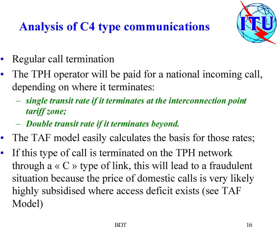 The TAF model easily calculates the basis for those rates; If this type of call is terminated on the TPH network through a «C» type of link,
