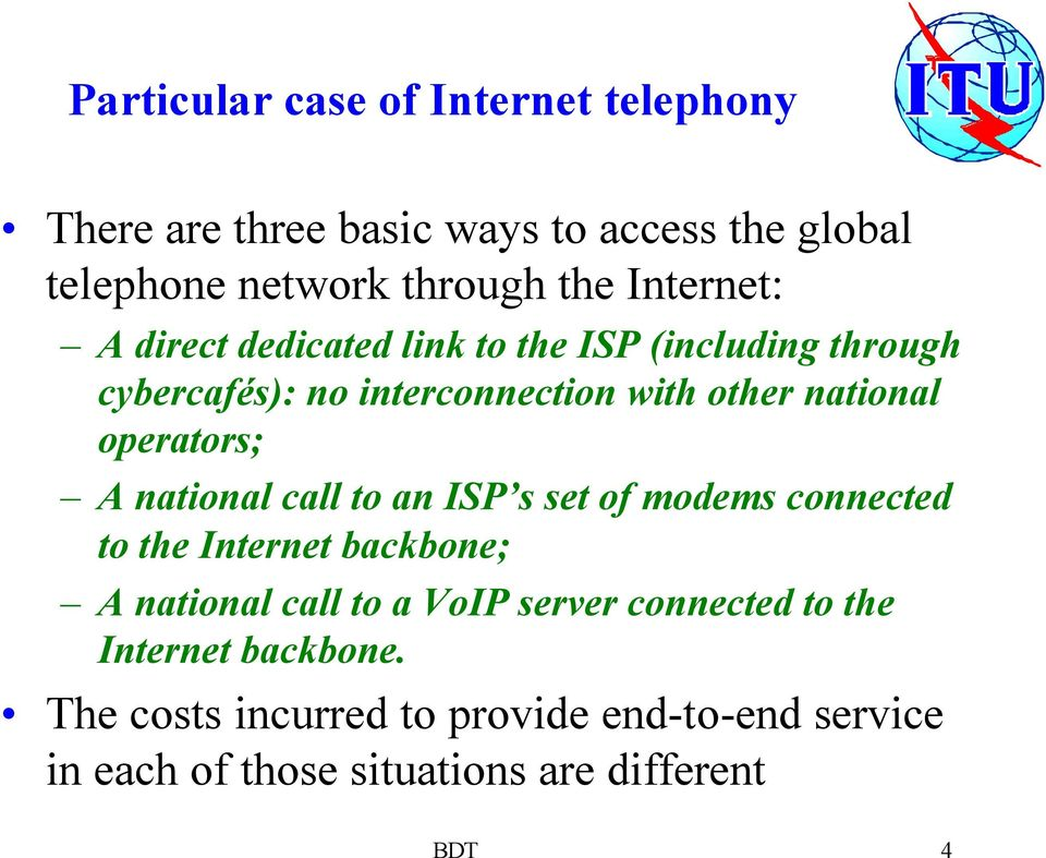 operators; A national call to an ISP s set of modems connected to the Internet backbone; A national call to a VoIP server
