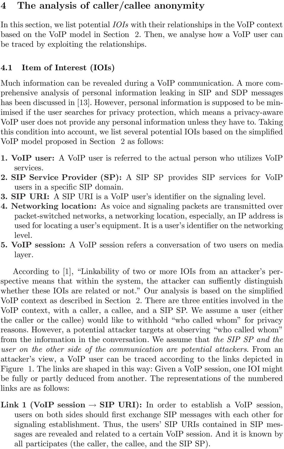 A more comprehensive analysis of personal information leaking in SIP and SDP messages has been discussed in [13].