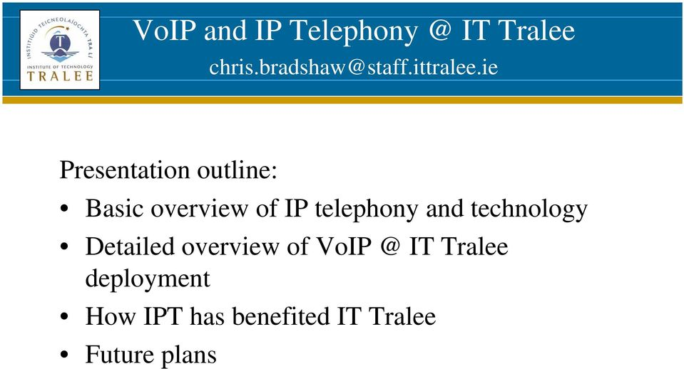 ie Presentation outline: Basic overview of IP telephony