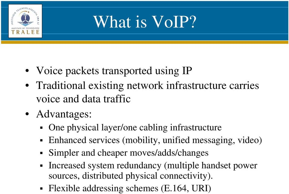 traffic Advantages: One physical layer/one cabling infrastructure Enhanced services (mobility, unified