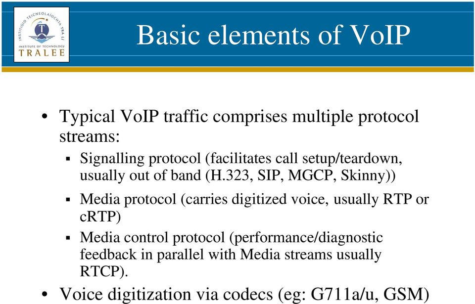323, SIP, MGCP, Skinny)) Media protocol (carries digitized voice, usually RTP or crtp) Media