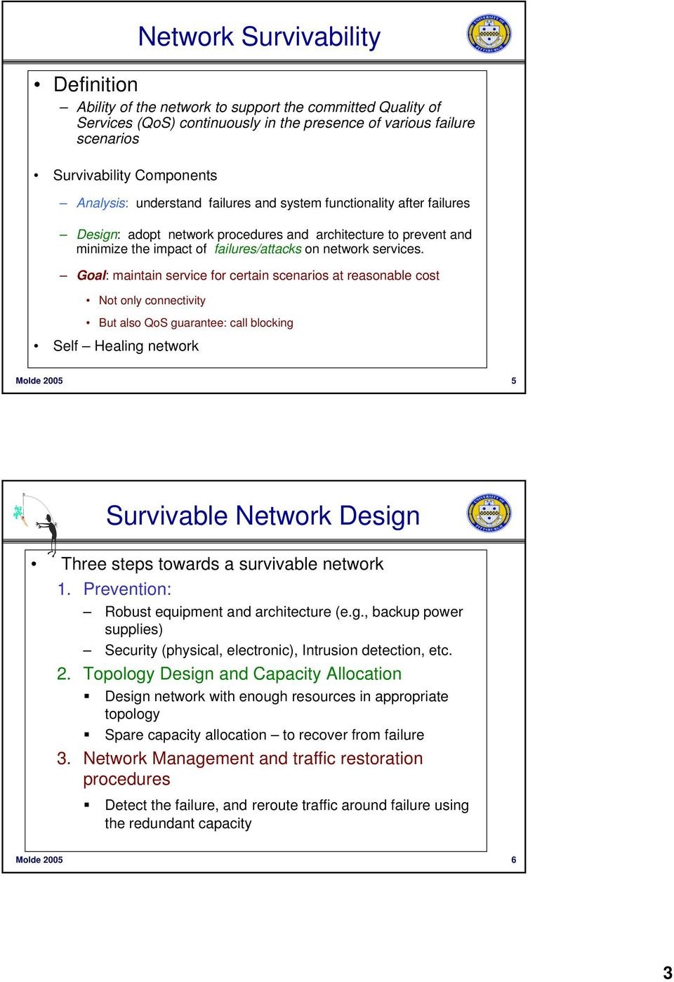 Goal: maintain service for certain scenarios at reasonable cost Not only connectivity But also QoS guarantee: call blocking Self Healing network Molde 2005 5 Survivable Network Design Three steps