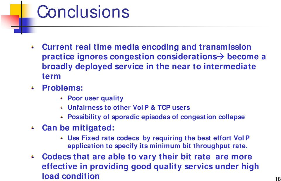 episodes of congestion collapse Can be mitigated: Use Fixed rate codecs by requiring the best effort VoIP application to specify its