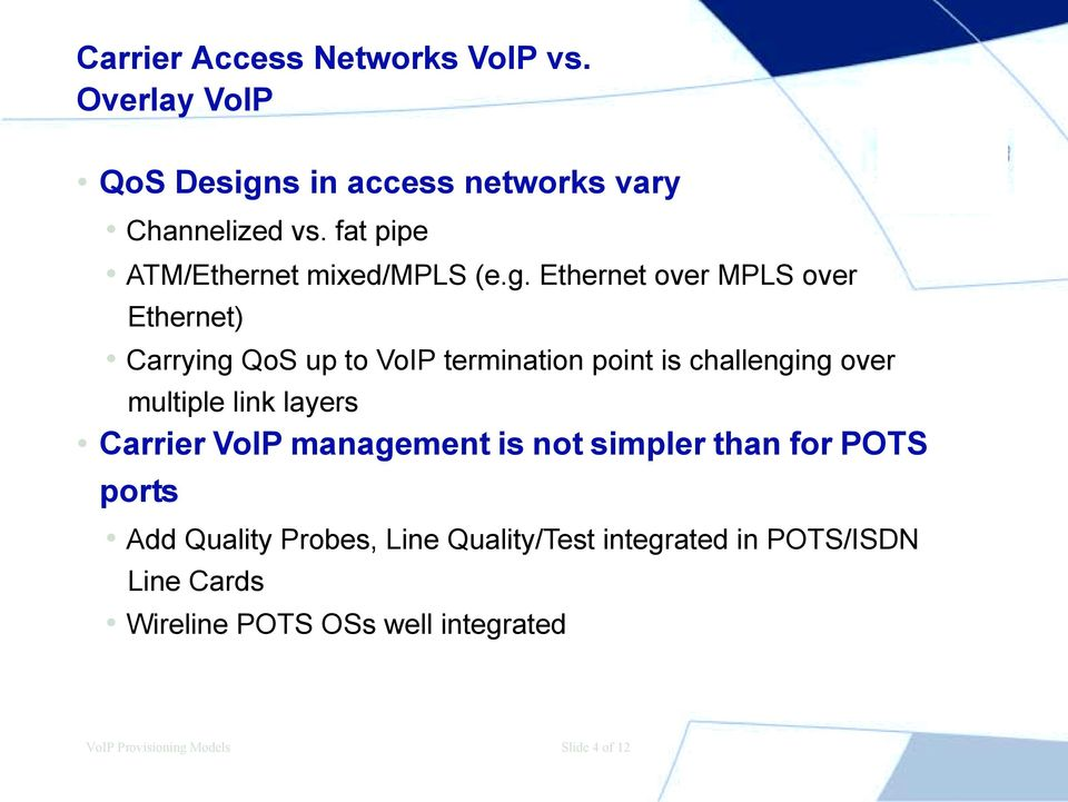 Ethernet over MPLS over Ethernet) Carrying QoS up to VoIP termination point is challenging over multiple link
