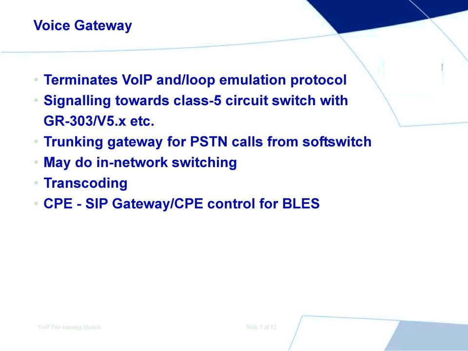 Trunking gateway for PSTN calls from softswitch May do in-network