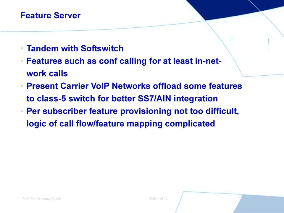 switch for better SS7/AIN integration Per subscriber feature provisioning not too