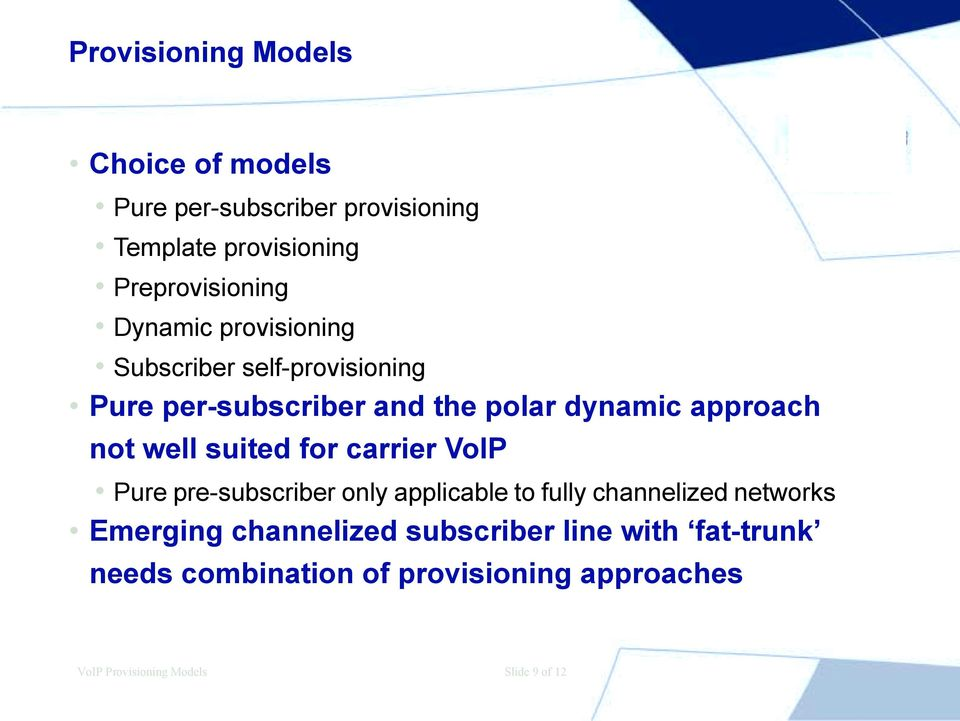 suited for carrier VoIP Pure pre-subscriber only applicable to fully channelized networks Emerging channelized
