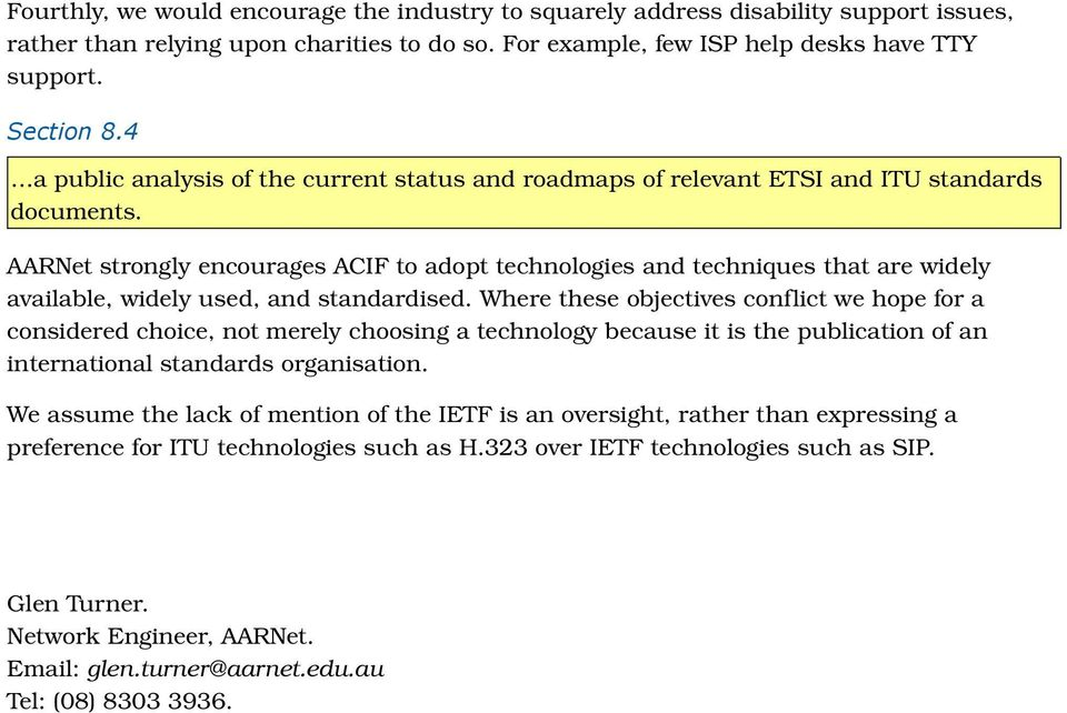AARNet strongly encourages ACIF to adopt technologies and techniques that are widely available, widely used, and standardised.
