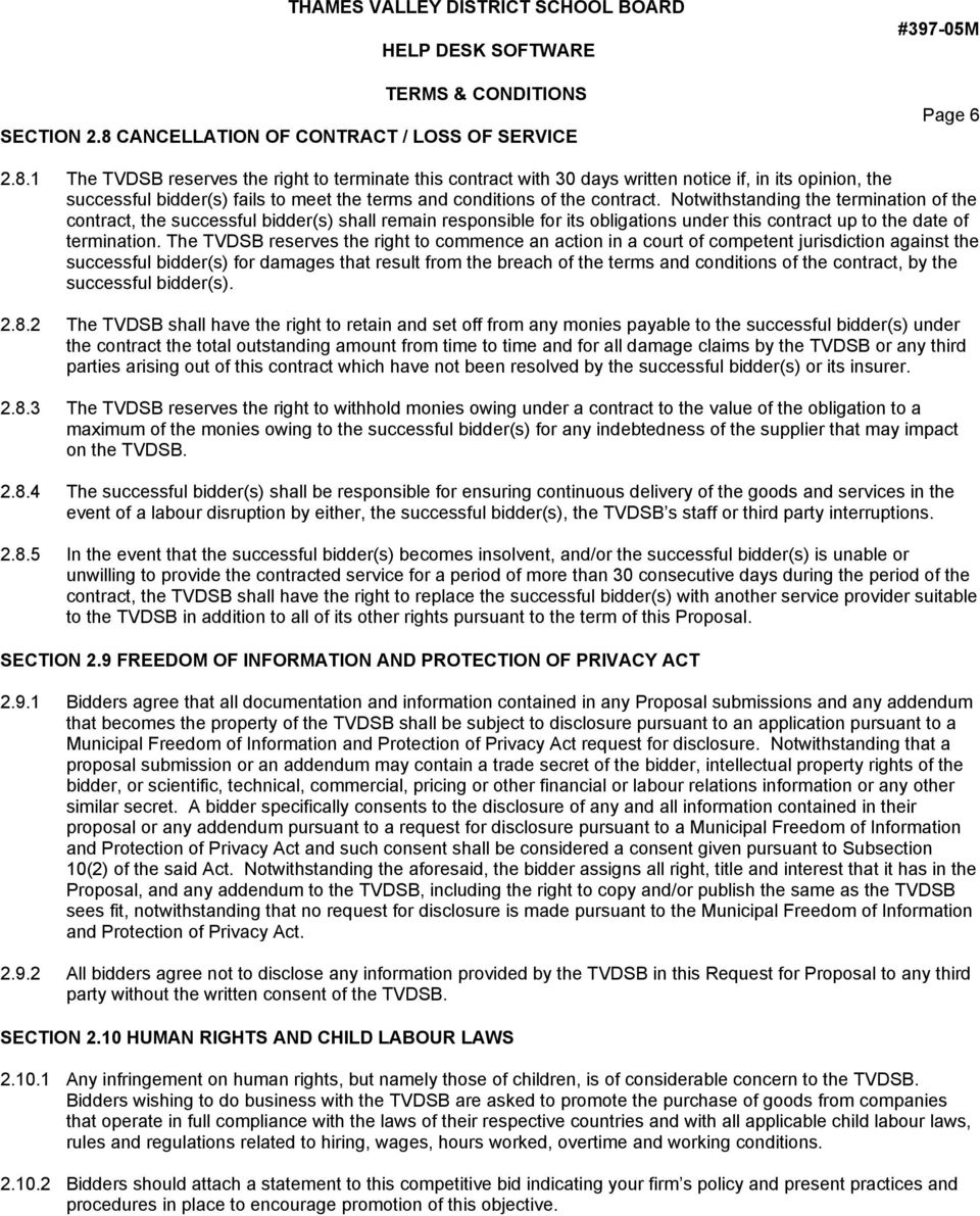1 The TVDSB reserves the right to terminate this contract with 30 days written notice if, in its opinion, the successful bidder(s) fails to meet the terms and conditions of the contract.