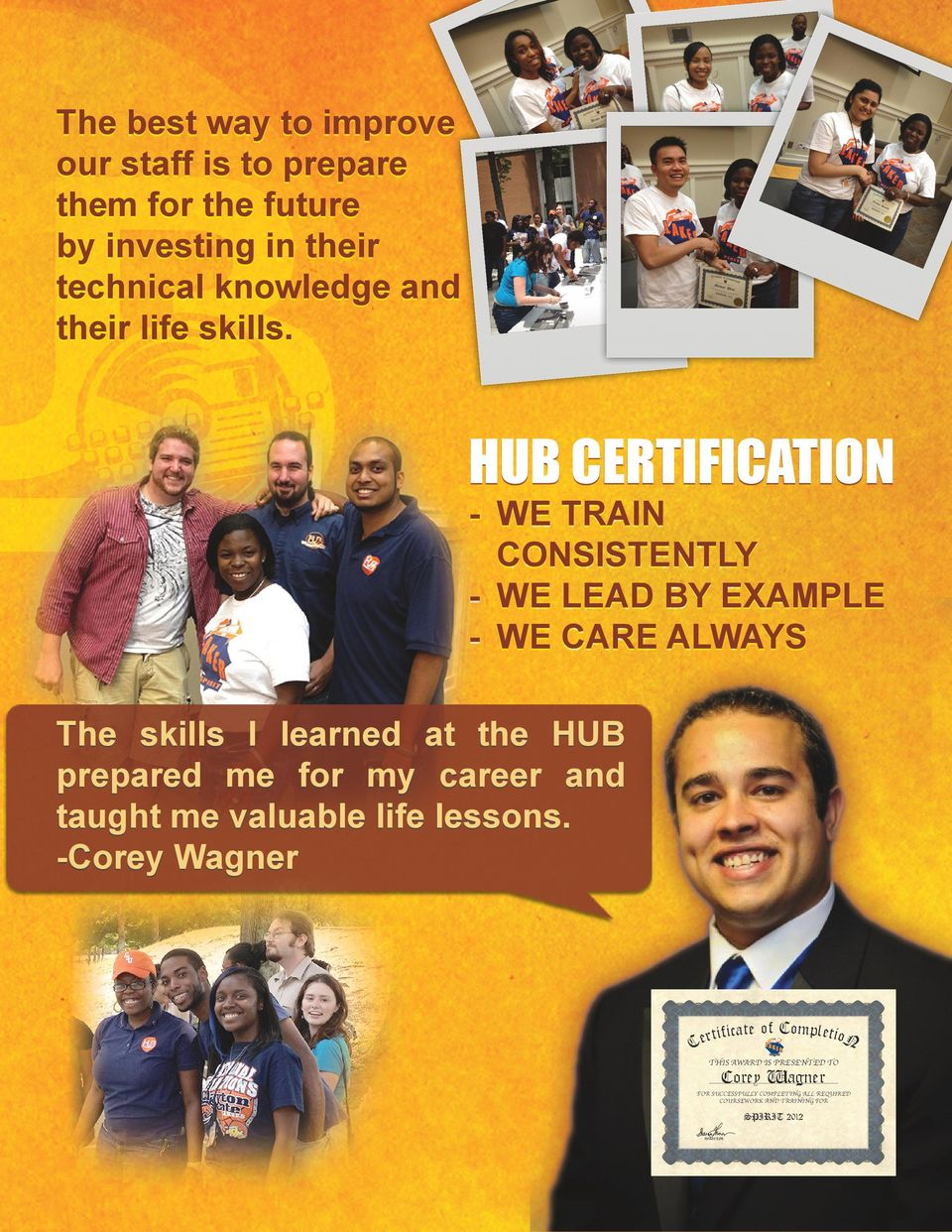 HUB CERTIFICATION - WE TRAIN CONSISTENTLY - WE LEAD BY EXAMPLE - WE CARE ALWAYS The skills I learned at the HUB