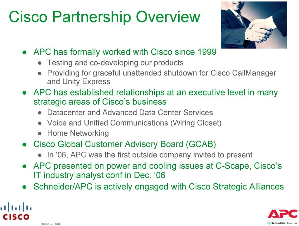 Services Voice and Unified Communications (Wiring Closet) Home Networking Cisco Global Customer Advisory Board (GCAB) In 06, APC was the first outside company invited