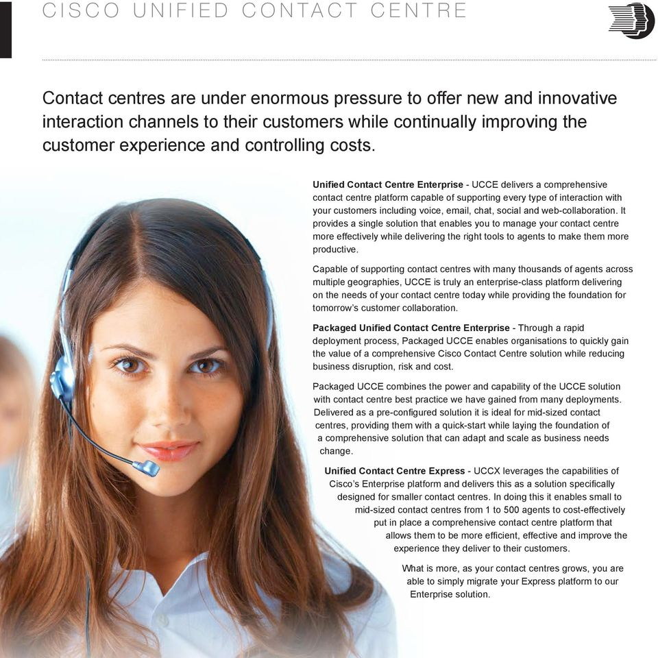 Unified Contact Centre Enterprise - UCCE delivers a comprehensive contact centre platform capable of supporting every type of interaction with your customers including voice, email, chat, social and