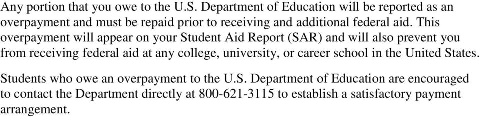 This overpayment will appear on your Student Aid Report (SAR) and will also prevent you from receiving federal aid at any college,