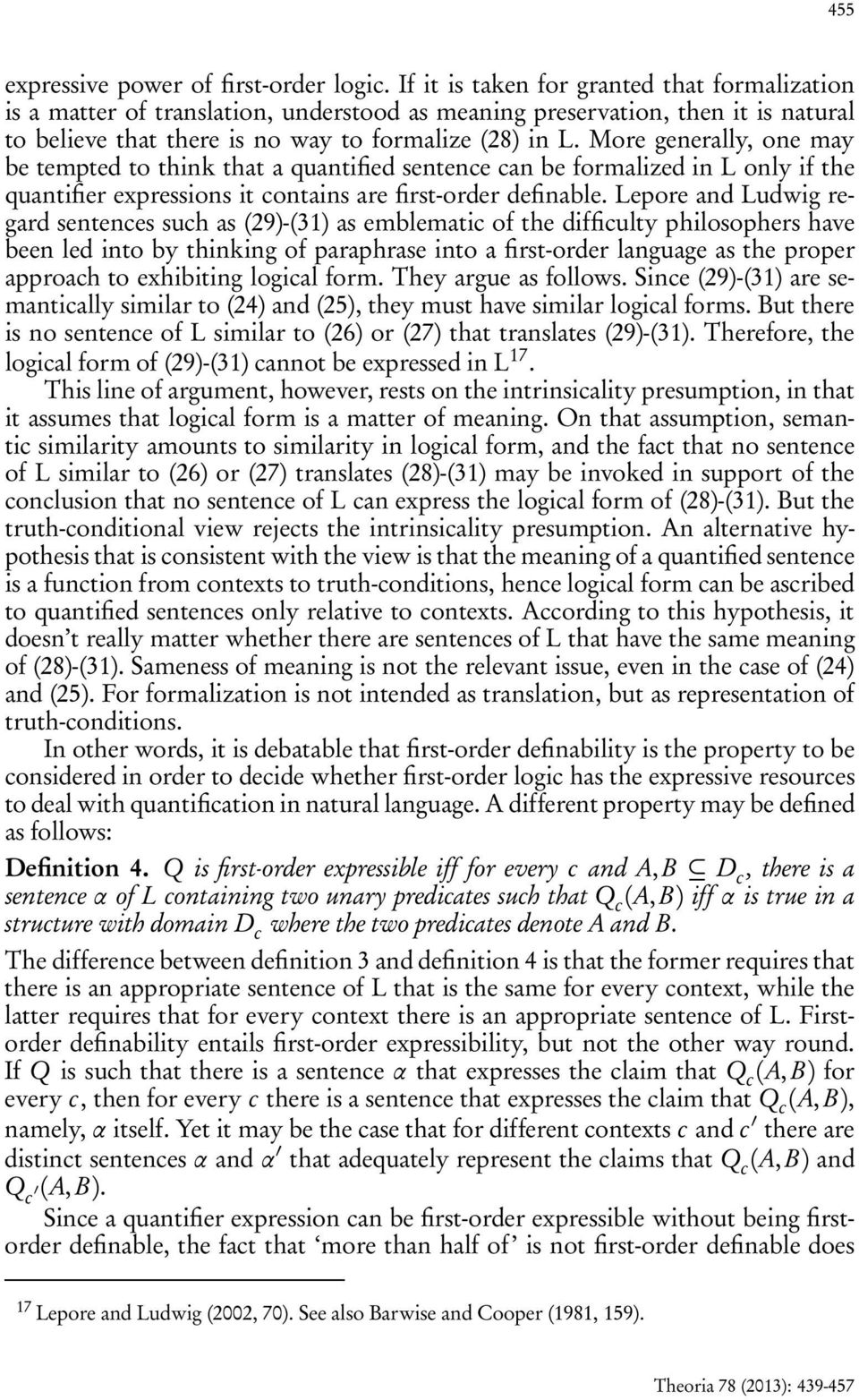 More generally, one may be tempted to think that a quantified sentence can be formalized in L only if the quantifier expressions it contains are first-order definable.